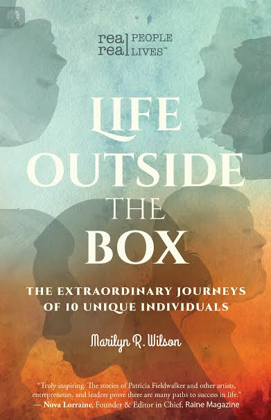 Life Outside the Box: The Extraordinary Journeys of 10 Unique Individuals by Marilyn R. Wilson