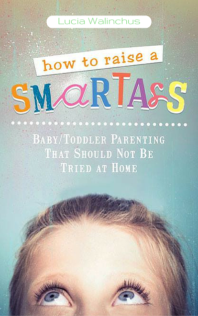 How to Raise a Smart Ass by Lucia Walinchus