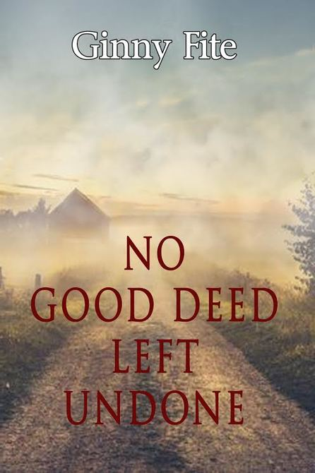 No Good Deed Left Undone by Ginny Fite