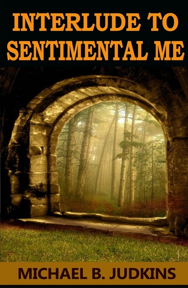 Interlude to Sentimental Me by Michael B. Judkins