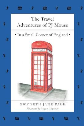The Travel Adventures of PJ Mouse - In a Small Corner of England by Gwyneth Jane Page