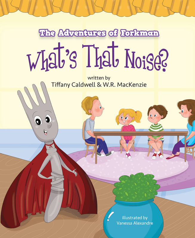 The Amazing Adventures of Forkman: What's that Noise? by Tiffany Caldwell and Wr. MacKenzie