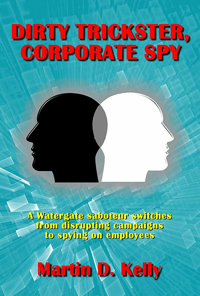 Dirty Trickster, Corporate Spy by Martin D. Kelly