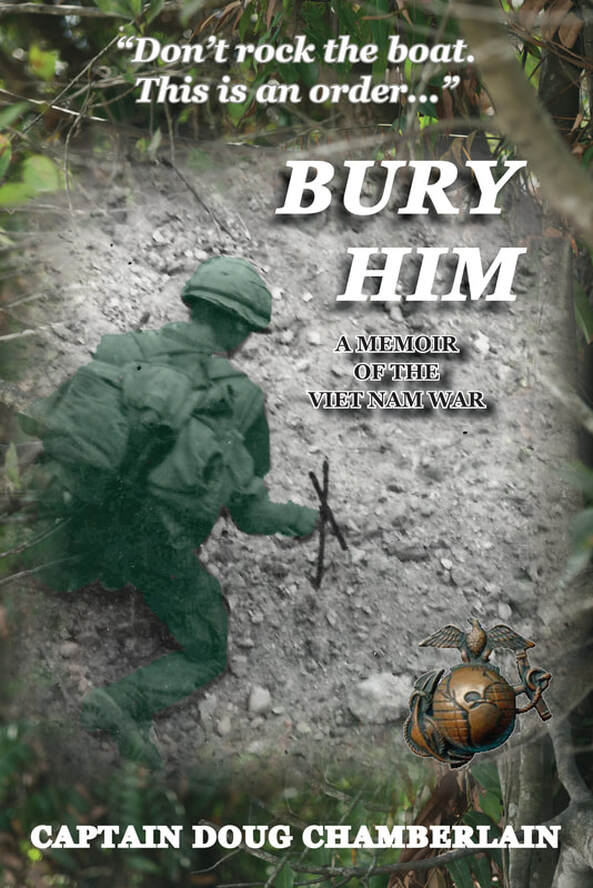 BURY HIM: A Memoir of the Viet Nam War by Captain Doug Chamberlain