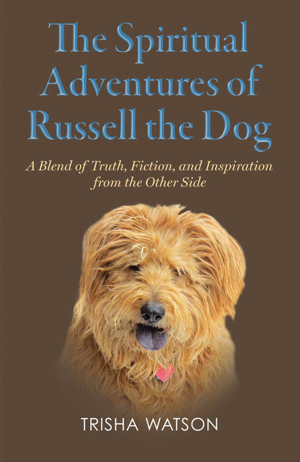 THE SPIRITUAL ADVENTURES OF RUSSELL THE DOG by Trisha Watson