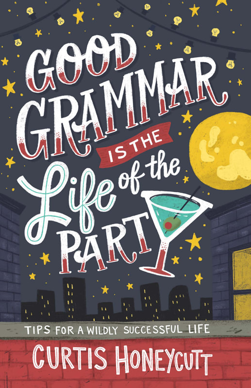 GOOD GRAMMAR IS THE LIFE OF THE PARTY by Curtis Honeycutt
