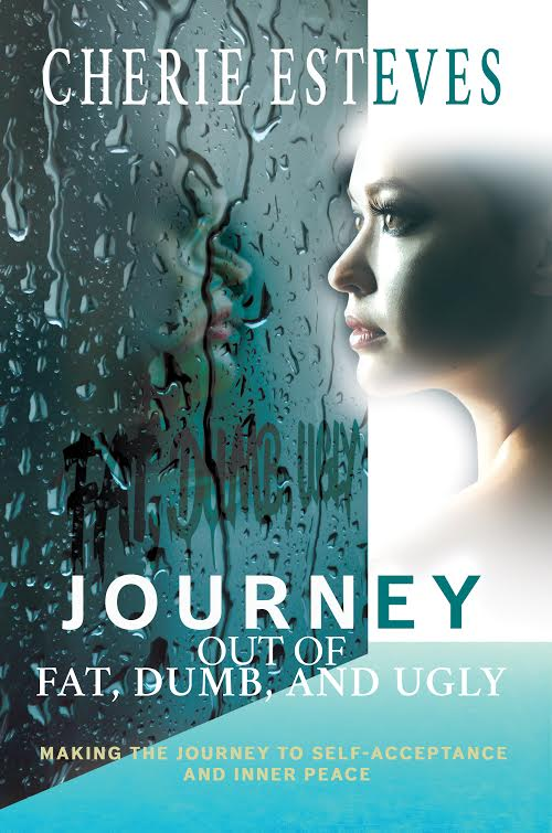 Journey Out of Fat, Dumb, and Ugly by Cherie Esteves
