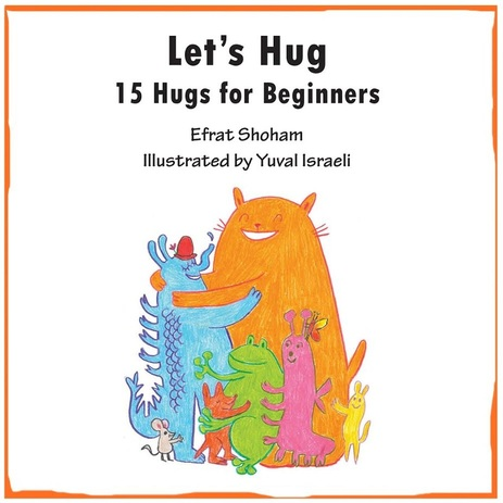 Let's Hug: 15 Hugs for Beginners by Efrat Shoham