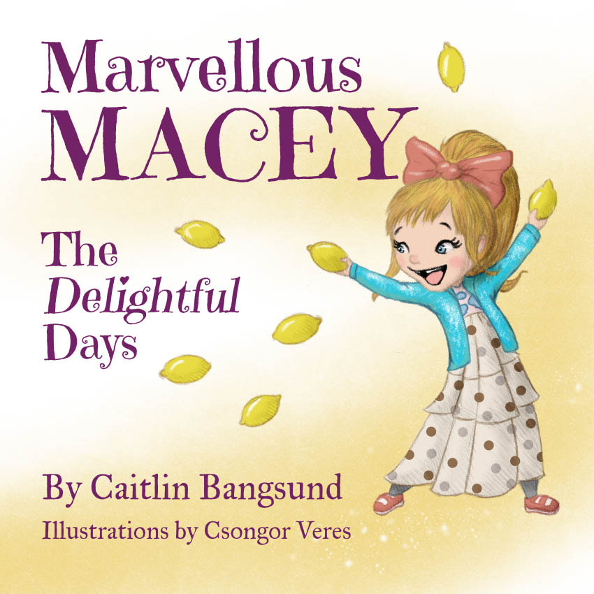 Marvellous Macey: The Delightful Days by Caitlin Bangsund