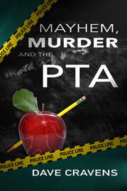Mayhem, Murder, and the PTA by Dave Craven