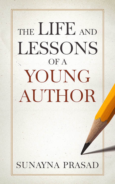 The Life and Lessons of a Young Author by Sunayna Prasad