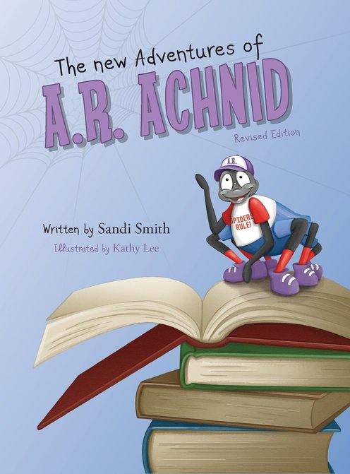 The New Adventures of A.R. Achnid (Revised Edition) by Sandi Smith