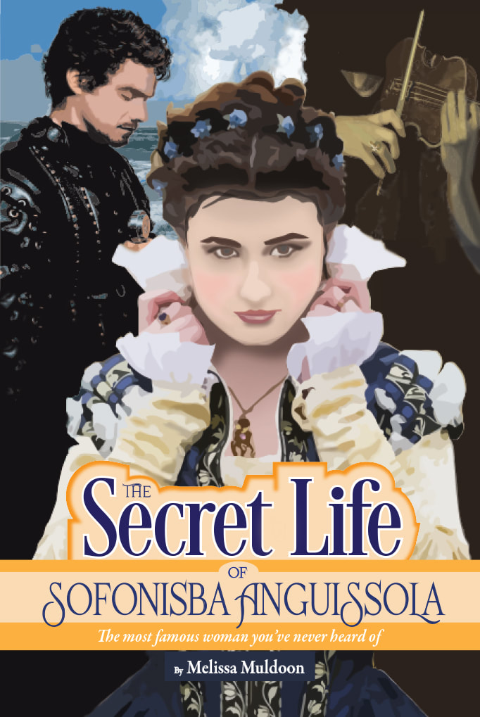 THE SECRET LIFE OF SOFONISBA ANGUISSOLA by Melissa Muldoon