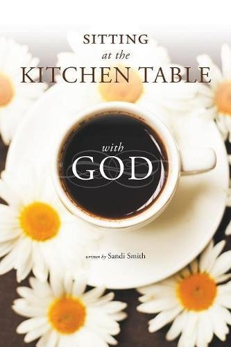 Sitting at the Kitchen Table with God by Sandi Smith