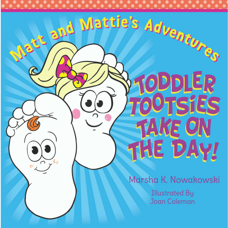 Toddler Tootsie Take on the Day! by Marsha Nowakowski