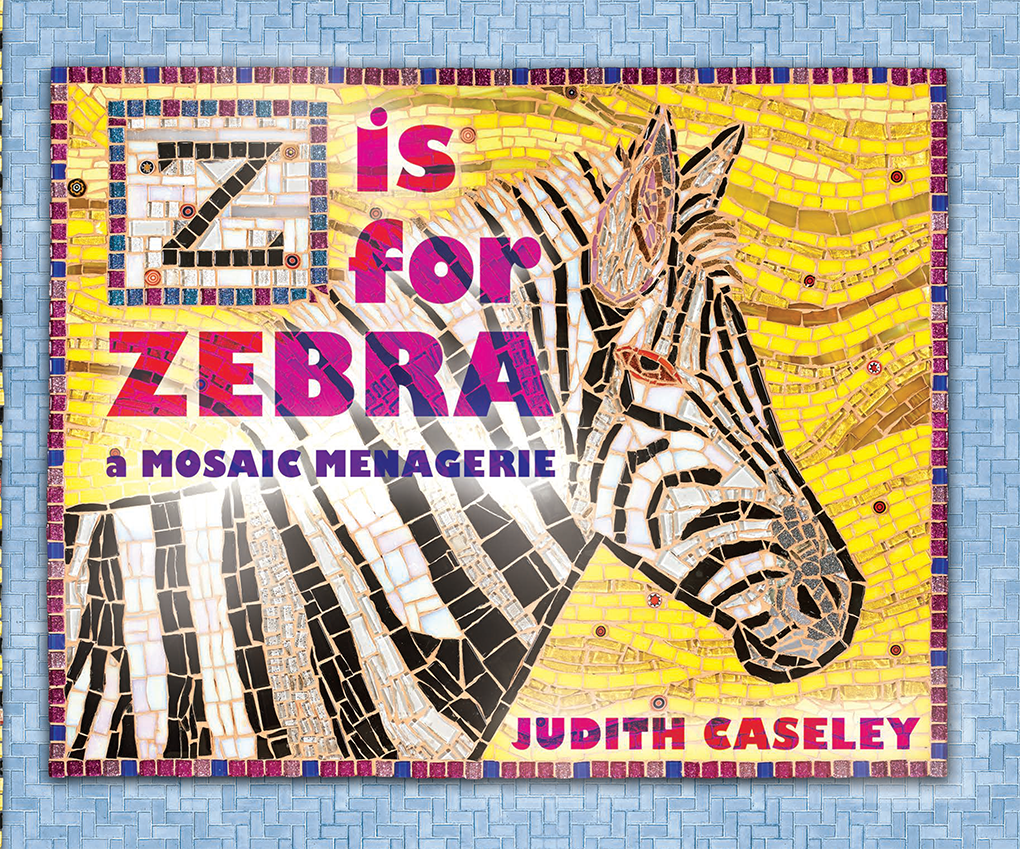 Z is for Zebra: A Mosaic Menagerie by Judith Caseley